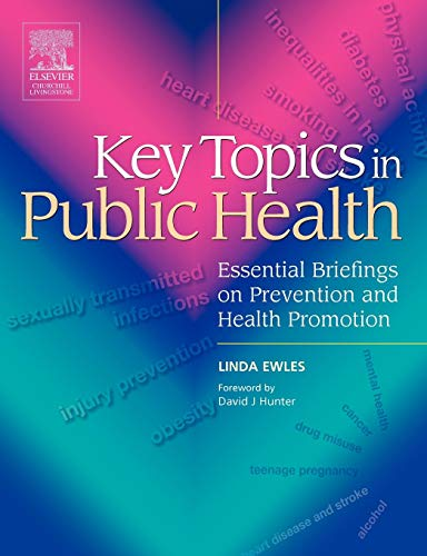 Key Topics in Public Health: Essential Briefings on Prevention and Health Promotion Edited by Linda Ewles