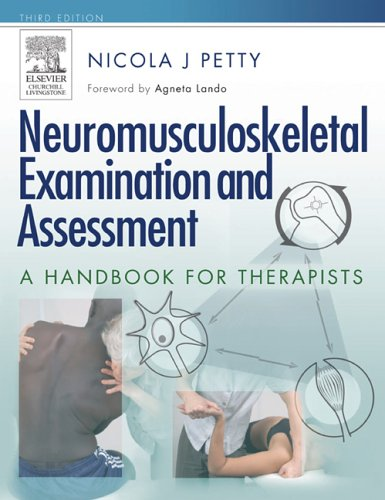 Neuromusculoskeletal Examination and Assessment: A Handbook for Therapists by Nicola J. Petty, DPT MSc GradDipPhys FMACP FHEA