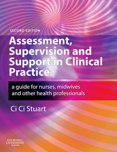 Assessment, Supervision & Support in Clinical Practice: A Guide for Nurses, Midwives & Other Health Professionals: A Guide for Nurses, Midwives and Other Health Professionals By Ci Ci Stuart