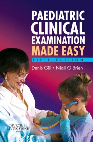 Paediatric Clinical Examination Made Easy, 5e By Denis Gill