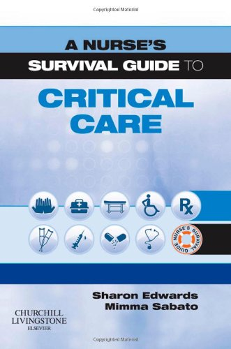 A Nurse's Survival Guide to Critical Care By Sharon L. Edwards, MSC