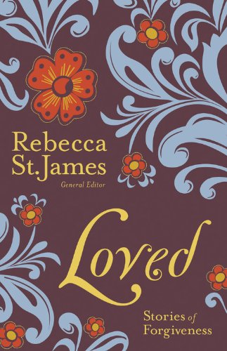 Loved: Stories of forgiveness By Rebecca St James
