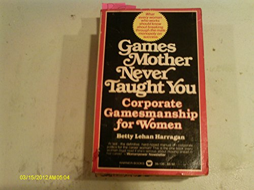 Games Mother Never Taught You By Betty Lehan Harragan