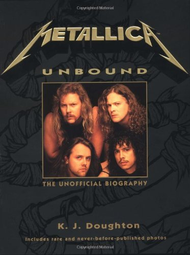 """""""Metallica"""" Unbound: The Unofficial Biography By K.J. Doughton"""