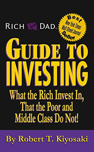 Rich Dad's Guide to Investing: What the Rich Invest in, That the Poor and the Middle Class Do Not! By Sharon L. Lechter