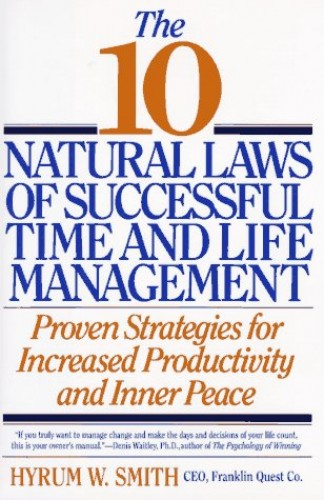 The 10 Natural Laws of Successful Time and Life Management By Hyrum W. Smith