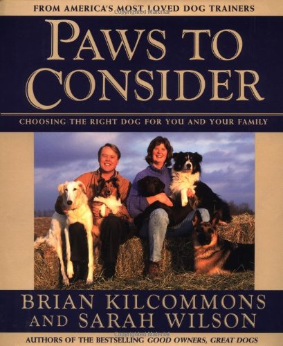 Paws to Consider: Choosing the Right Dog for You and Your Family By Brian Kilcommons