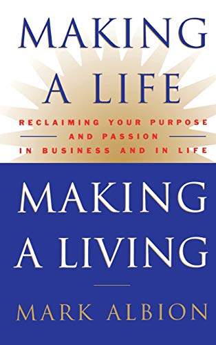 Making a Life, Making a Living By Mark Albion