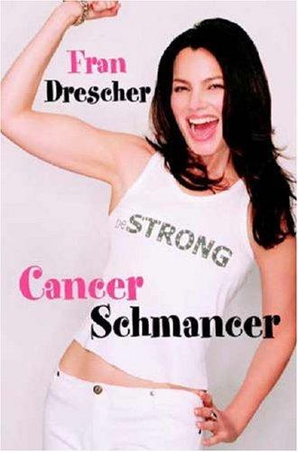 Cancer Schmancer By Fran Drescher