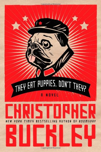 They Eat Puppies, Don't They? By Christopher Buckley (University of California Riverside)