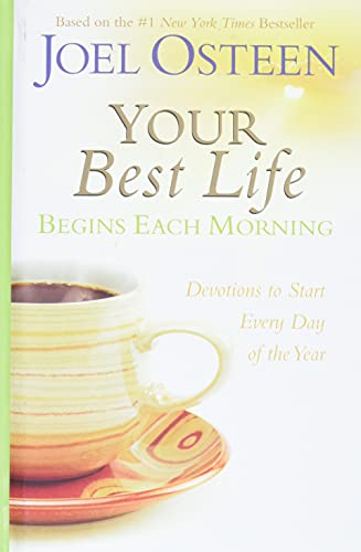 Your Best Life Begins Each Morning: Devotions to Start Every New Day of the Year (Faithwords) By Joel Osteen
