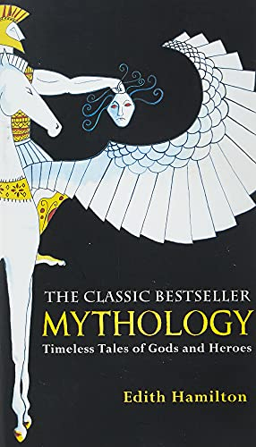Mythology: Timeless Tales of Gods and Heroes, 75th Anniversary Illustrated Edition By Edith Hamilton