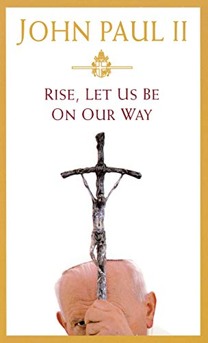 Rise, Let Us Be on Our Way By Pope John Paul II