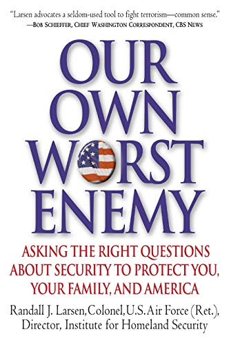 Our Own Worst Enemy By Randall J. Larsen