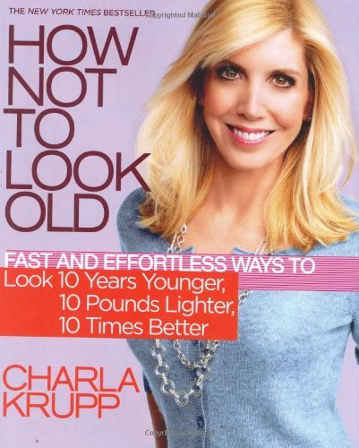 How Not To Look Old By Charla Krupp