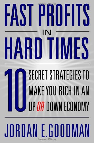 Fast Profits in Hard Times By Jordon E. Goodman