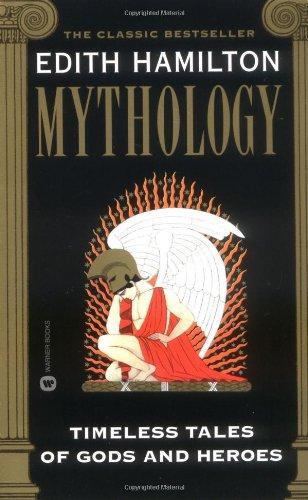 Mythology: Timeless Tales of Gods and Heroes By Edith Hamilton
