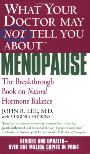 What Your Doctor May Not Tell You About Menopause (TM) By John R. Lee