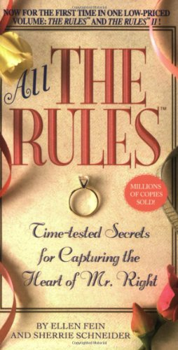 All the Rules: Time-Tested Secrets for Capturing the Heart of Mr. Right by Ellen Fein