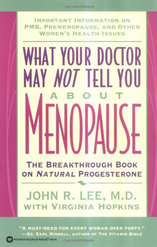 What Your Doctor May Not Tell You About Menopause By John R. Lee