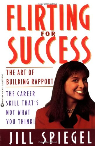 Flirting for Success: the Art of Building Rapport By Jill Spiegel