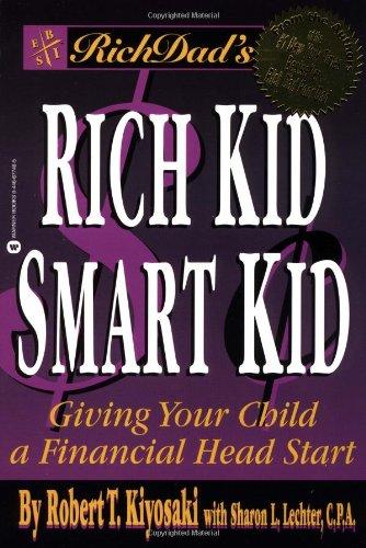 Rich Dad's Rich Kid, Smart Kid By Robert T. Kiyosaki