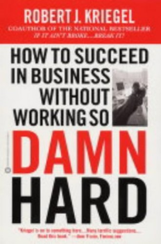 How To Succeed Without Working So Damned Hard By Robert Kriegel