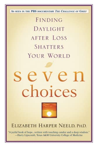 Seven Choices: Finding Daylight After Loss Shatters Your World by Elizabeth Harper Neeld