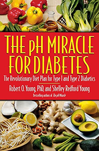 The PH Miracle for Diabetes By Robert O Young, PH.D.