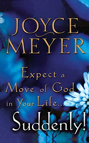 Expect a Move of God in Your Life...Suddenly! By Joyce Meyer