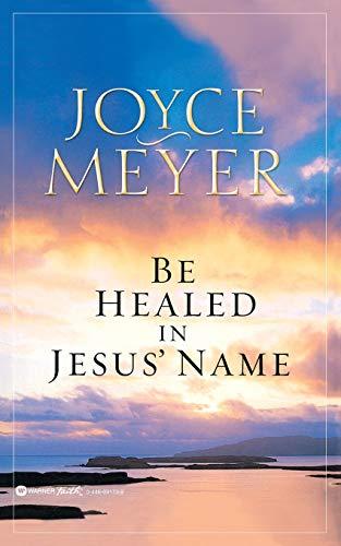 Be Healed in Jesus' Name By Joyce Meyer