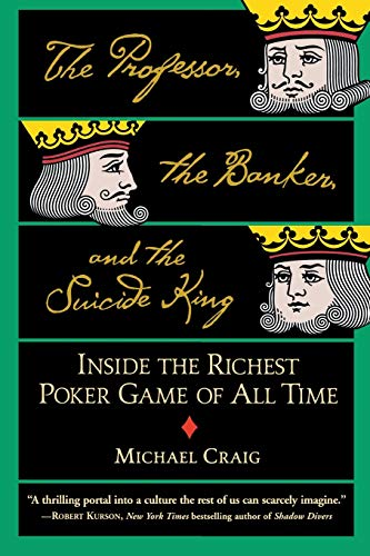The Professor, the Banker and the Suicide King: Inside the Richest Poker Game of All Time by Michael Craig