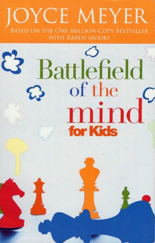 Battlefield Of The Kid's Mind: Winning The Battle In Your Mind By Joyce Meyer
