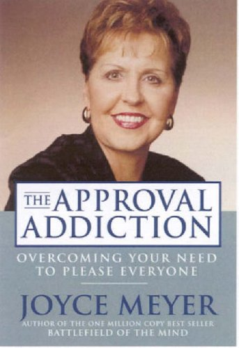 The Approval Addiction by Joyce Meyer