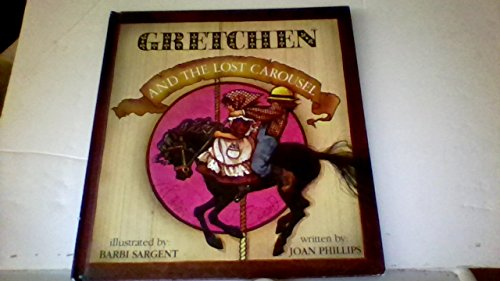 Gretchen and the Lost Carousel By Joan Phillips