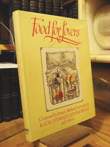 Food for lovers: Menus for lovers affluent or impecunious, in a hurry or with time to spare By Katie Stewart