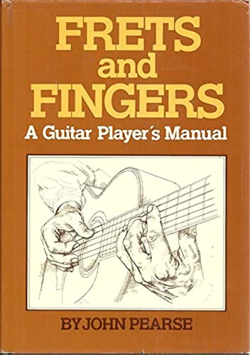 Frets and Fingers: A Guitar Player's Manual (205P) By John Pearse