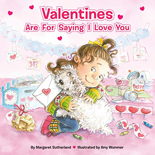 Valentines Are for Saying I Love You By Margaret Sutherland