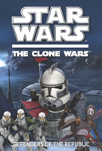 Defenders of the Republic (Star Wars: Clone Wars (Grosset & Dunlap)) By Adapted by Rob Valois