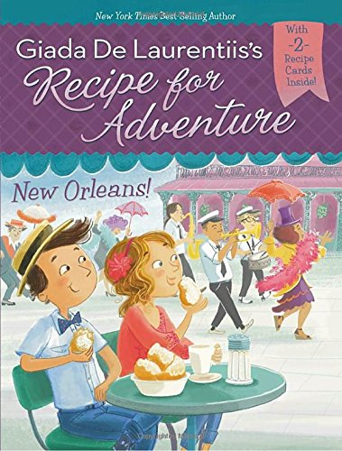 Recipe for Adventure: New Orleans! By Giada de Laurentiis