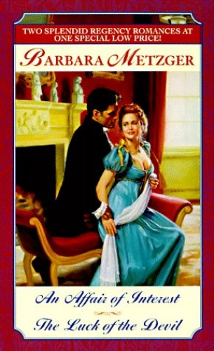 An Affair of Interest/The Luck of the Devil By Barbara Metzger