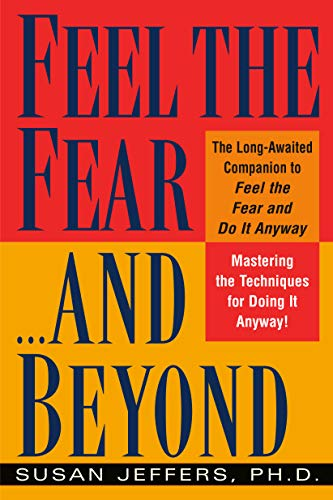 Feel the Fear...and beyond By Susan J. Jeffers