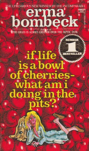Life Is a Bowl of Cherries By Erma Bombeck