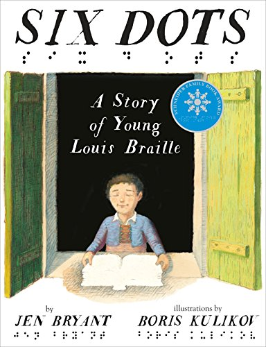 Six Dots: A Story of Young Louis Braille By Jen Bryant