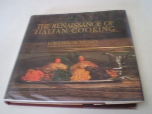 The Renaissance of Italian Cooking By Lorenza de Medici