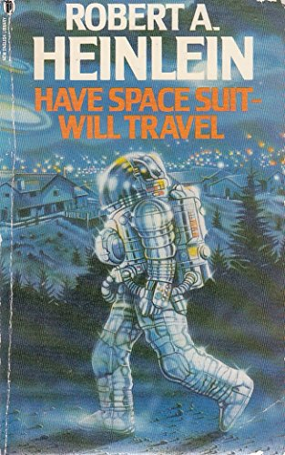 Have Space Suit - Will Travel By Robert A. Heinlein