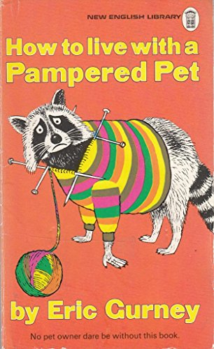 How To Live With A Pampered Pet By Gurney. E