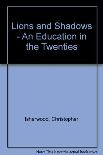 Lions and Shadows - An Education in the Twenties By Christopher Isherwood