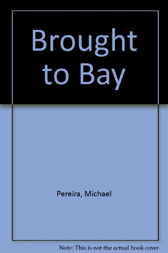 Brought to Bay By Michael Pereira