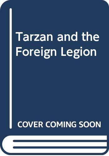 Tarzan and the Foreign Legion By Edgar Rice Burroughs